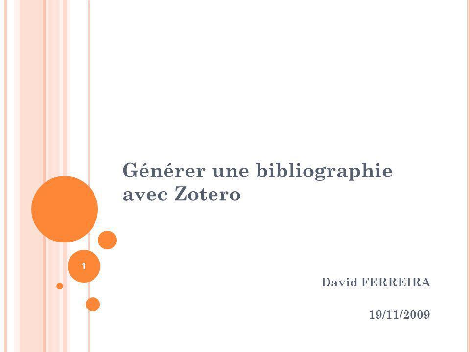 Générer une bibliographie avec Zotero David FERREIRA 19/11/2009 1