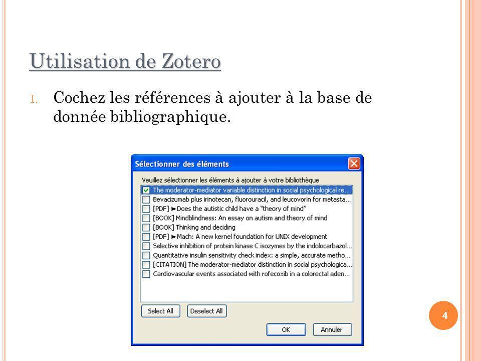 Utilisation de Zotero 1. Cochez les références à ajouter à la base de donnée bibliographique. 4