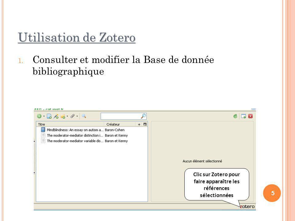 Utilisation de Zotero 1. Consulter et modifier la Base de donnée bibliographique 5 Clic sur Zotero pour faire apparaître les références sélectionnées