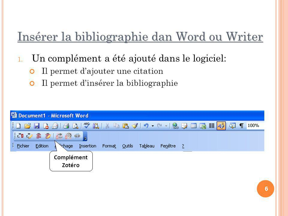 Insérer la bibliographie dan Word ou Writer 1. Un complément a été ajouté dans le logiciel: Il permet dajouter une citation Il permet dinsérer la bibl