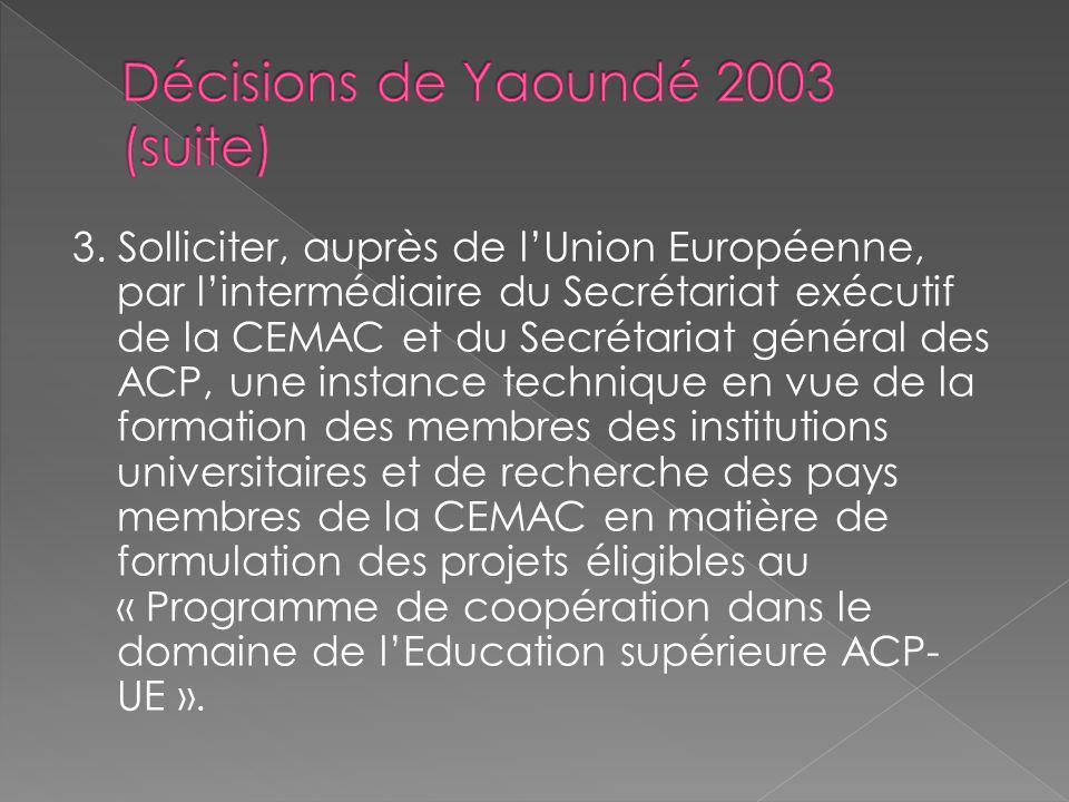 3. Solliciter, auprès de lUnion Européenne, par lintermédiaire du Secrétariat exécutif de la CEMAC et du Secrétariat général des ACP, une instance tec