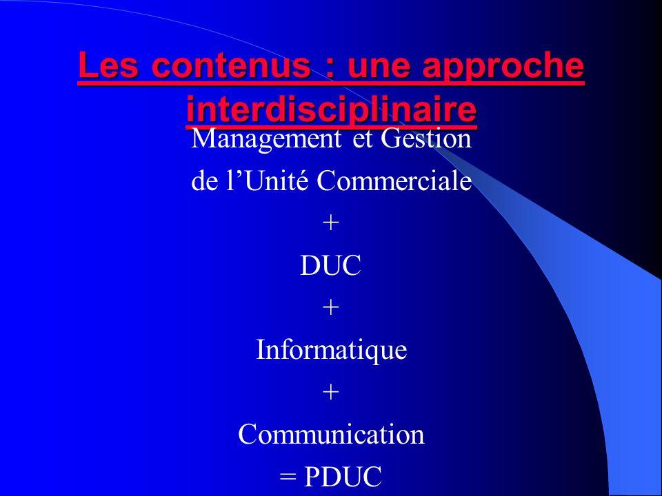 Les contenus : une approche interdisciplinaire Les contenus : une approche interdisciplinaire Management et Gestion de lUnité Commerciale + DUC + Info