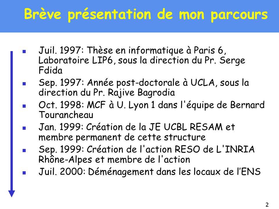 22 Brève présentation de mon parcours Juil. 1997: Thèse en informatique à Paris 6, Laboratoire LIP6, sous la direction du Pr. Serge Fdida Sep. 1997: A