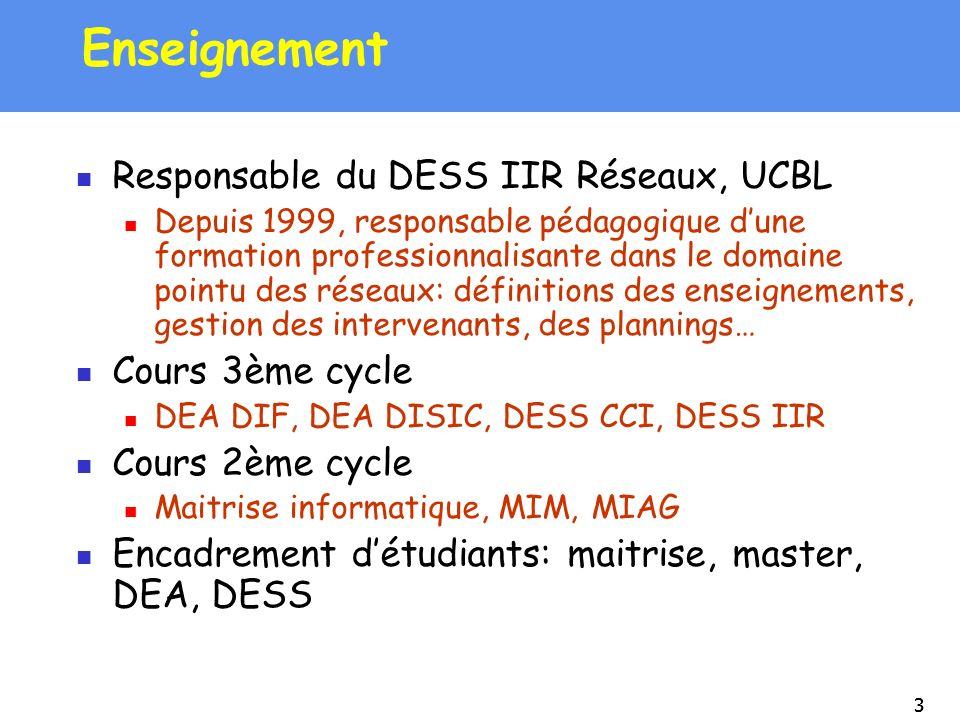33 Enseignement Responsable du DESS IIR Réseaux, UCBL Depuis 1999, responsable pédagogique dune formation professionnalisante dans le domaine pointu d