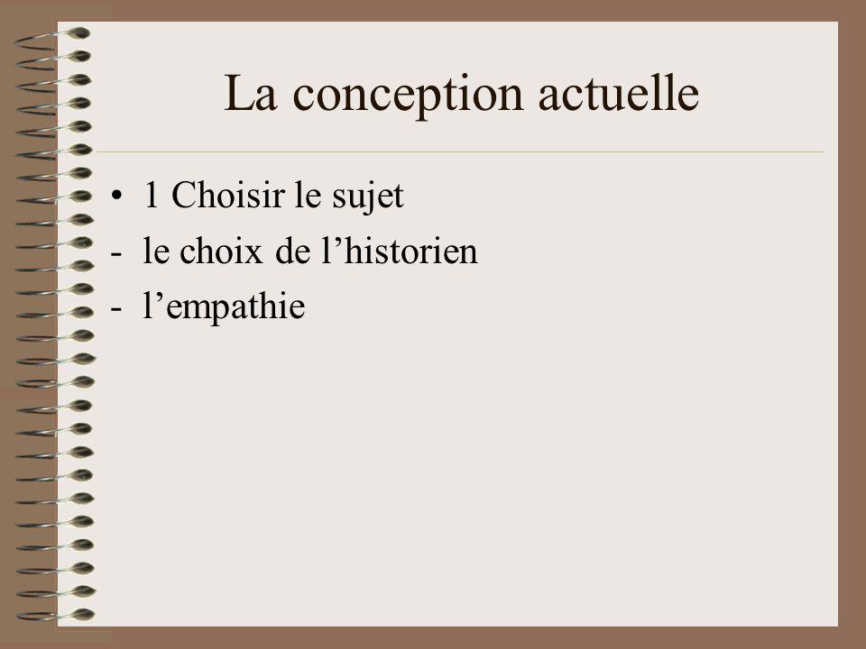 La conception actuelle 1 Choisir le sujet -le choix de lhistorien -lempathie
