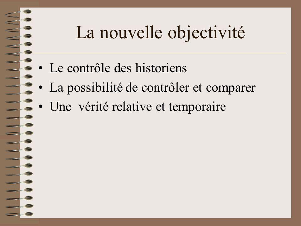 La nouvelle objectivité Le contrôle des historiens La possibilité de contrôler et comparer Une vérité relative et temporaire