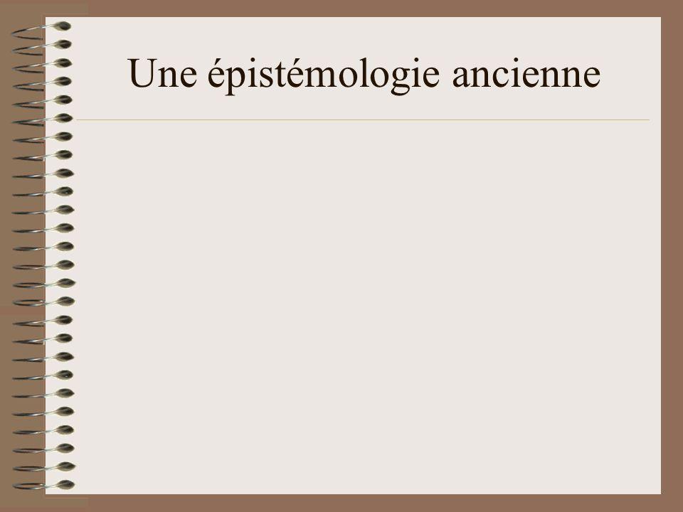 Une épistémologie ancienne