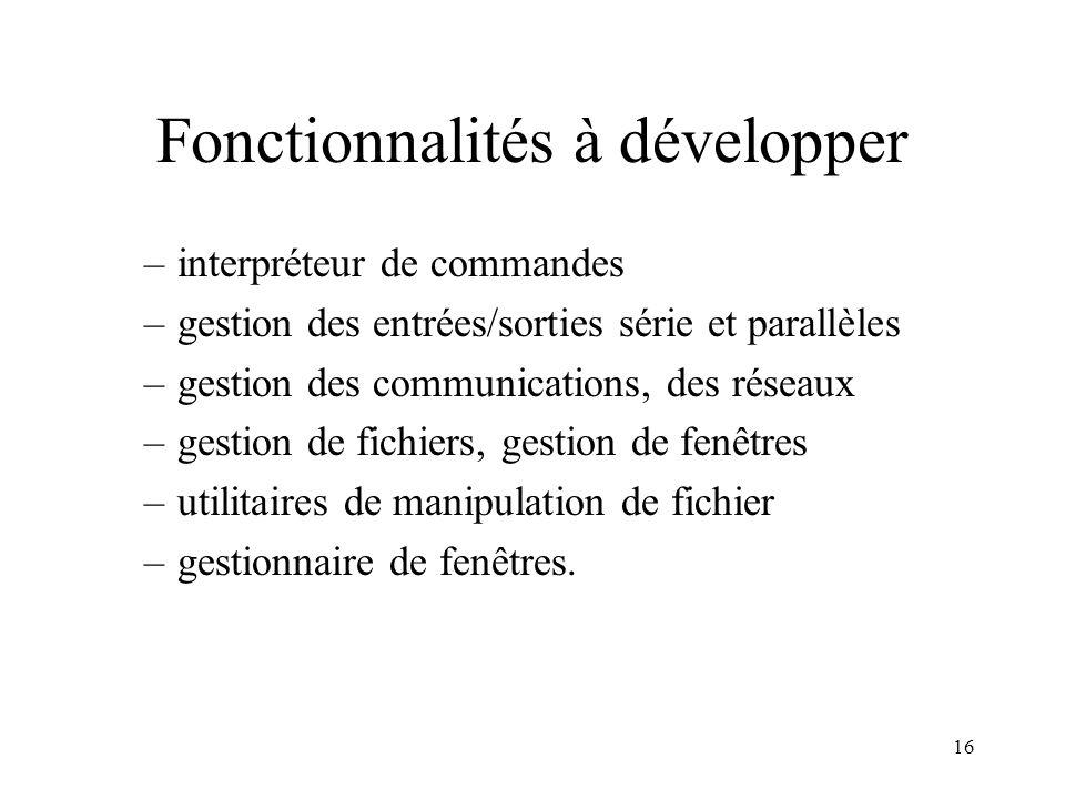 16 Fonctionnalités à développer –interpréteur de commandes –gestion des entrées/sorties série et parallèles –gestion des communications, des réseaux –