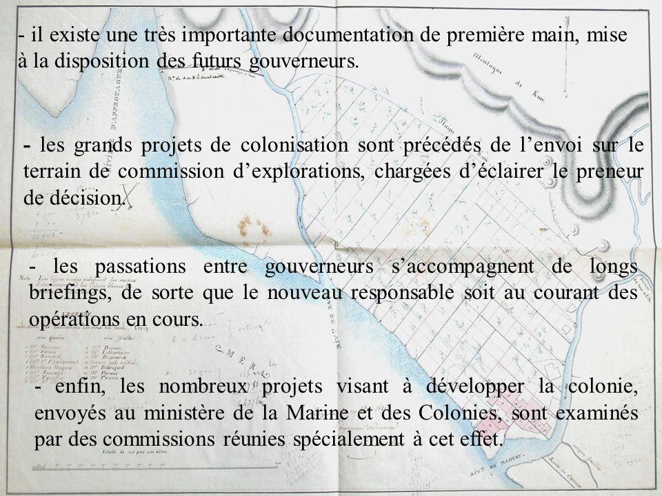 - il existe une très importante documentation de première main, mise à la disposition des futurs gouverneurs. - les grands projets de colonisation son