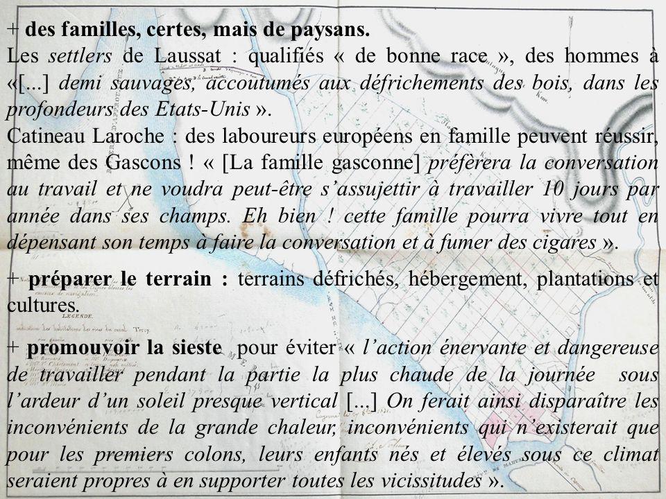 + des familles, certes, mais de paysans. Les settlers de Laussat : qualifiés « de bonne race », des hommes à «[...] demi sauvages, accoutumés aux défr