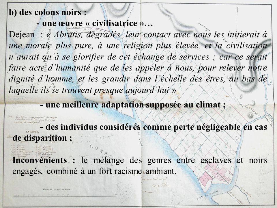b) des colons noirs : - une œuvre « civilisatrice »… Dejean : « Abrutis, dégradés, leur contact avec nous les initierait à une morale plus pure, à une