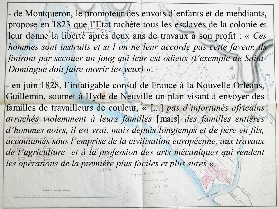 - de Montqueron, le promoteur des envois denfants et de mendiants, propose en 1823 que lEtat rachète tous les esclaves de la colonie et leur donne la
