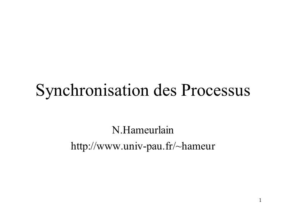 1 Synchronisation des Processus N.Hameurlain http://www.univ-pau.fr/~hameur
