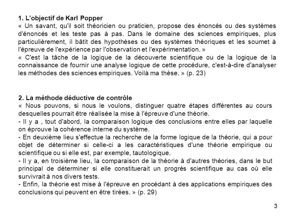 3 1. Lobjectif de Karl Popper « Un savant, qu'il soit théoricien ou praticien, propose des énoncés ou des systèmes d'énoncés et les teste pas à pas. D