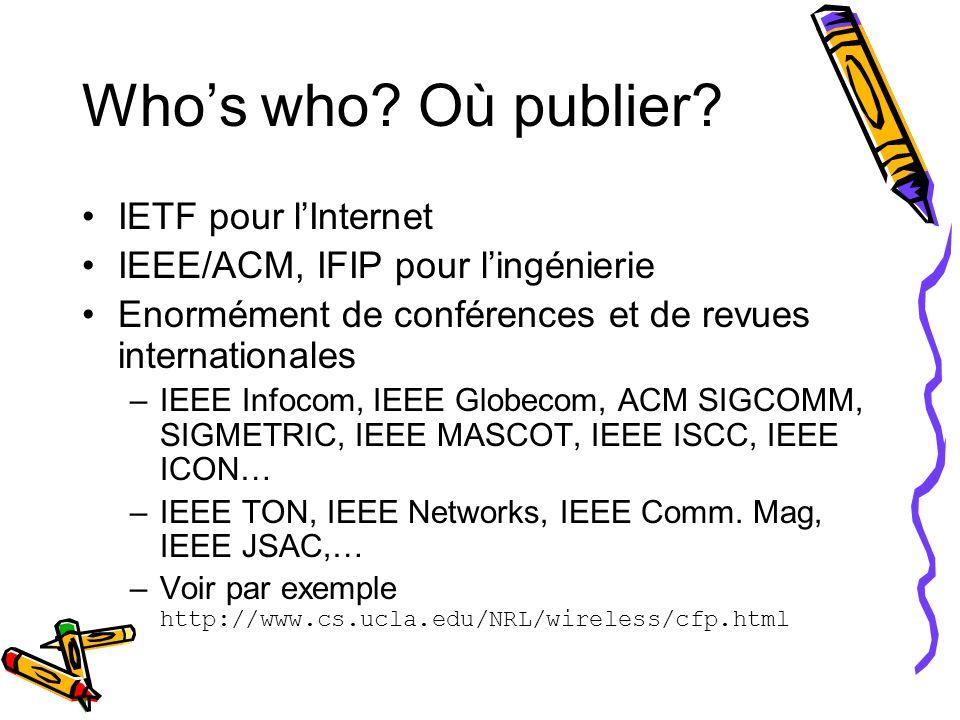 Whos who? Où publier? IETF pour lInternet IEEE/ACM, IFIP pour lingénierie Enormément de conférences et de revues internationales –IEEE Infocom, IEEE G