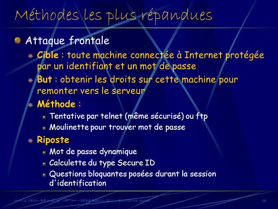 Arnaud DEGAVRE et Gihed MEFTAH – DESS Réseaux 2000 – Sécurité des réseaux16 Méthodes les plus répandues Attaque frontale Cible : toute machine connect