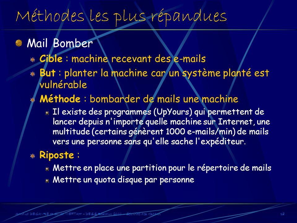 Arnaud DEGAVRE et Gihed MEFTAH – DESS Réseaux 2000 – Sécurité des réseaux18 Méthodes les plus répandues Mail Bomber Cible : machine recevant des e-mai
