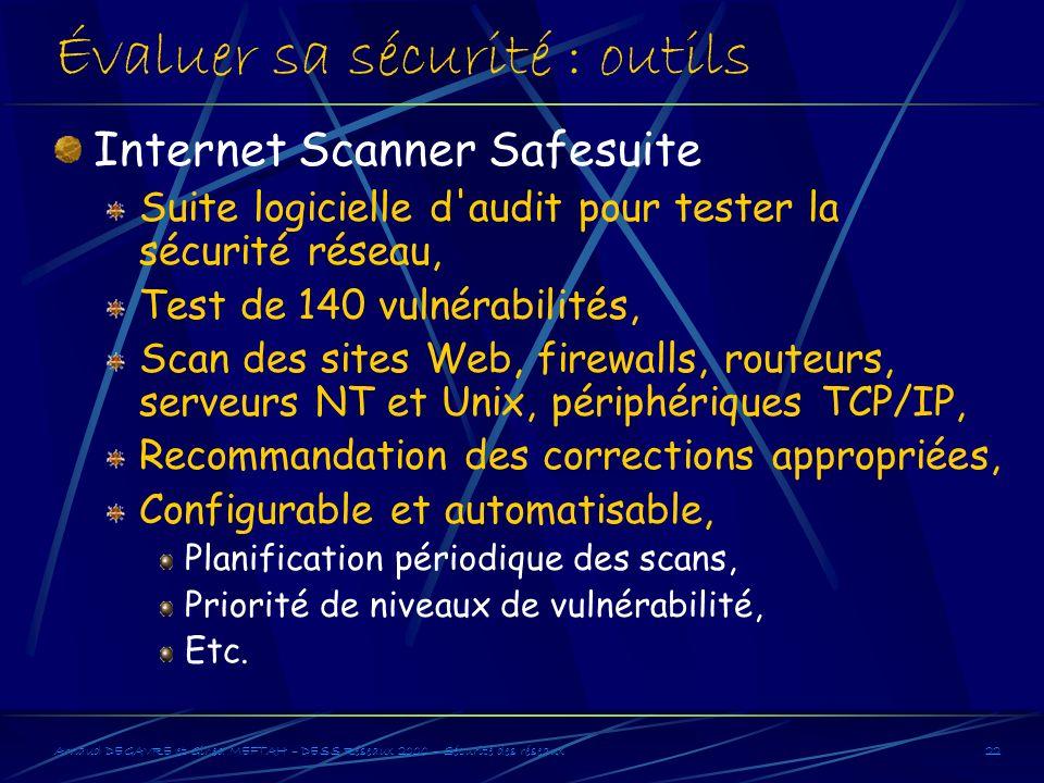 Arnaud DEGAVRE et Gihed MEFTAH – DESS Réseaux 2000 – Sécurité des réseaux22 Évaluer sa sécurité : outils Internet Scanner Safesuite Suite logicielle d