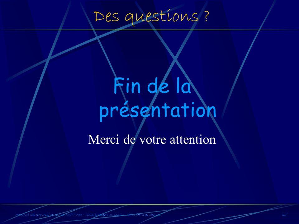 Arnaud DEGAVRE et Gihed MEFTAH – DESS Réseaux 2000 – Sécurité des réseaux25 Des questions ? Fin de la présentation Merci de votre attention