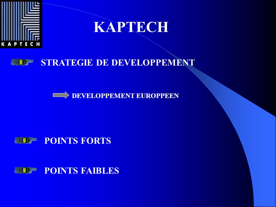 STRATEGIE DE DEVELOPPEMENT KAPTECH DEVELOPPEMENT EUROPPEEN POINTS FORTS POINTS FAIBLES