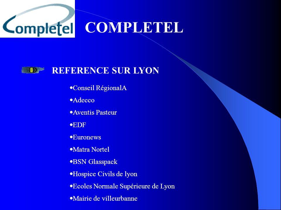 COMPLETEL REFERENCE SUR LYON Conseil RégionalA Adecco Aventis Pasteur EDF Euronews Matra Nortel BSN Glasspack Hospice Civils de lyon Ecoles Normale Su