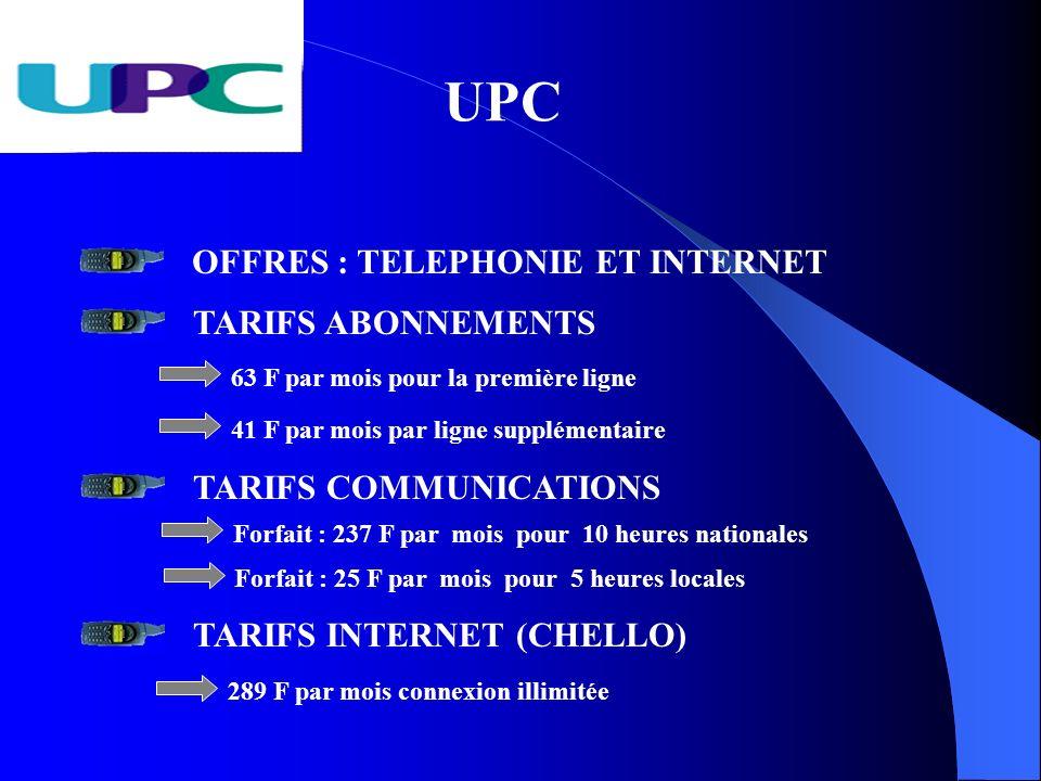UPC OFFRES : TELEPHONIE ET INTERNET TARIFS ABONNEMENTS 63 F par mois pour la première ligne 41 F par mois par ligne supplémentaire TARIFS COMMUNICATIO
