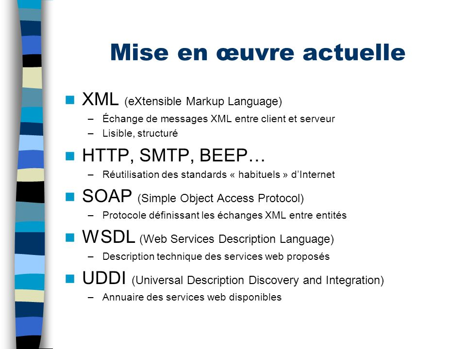 Entreprise A Entreprise B HTTP SOAP Firewall Serveur HTTP (WSDL) Client SOAP Appli métier Client SOAP Client SOAP Client SOAP CORBA EJB Application C#