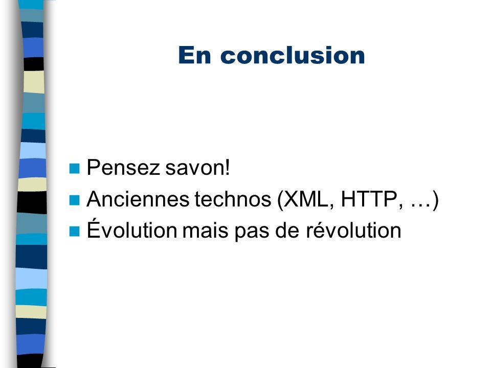 Pour plus dinformations Internet –www.xmethods.com –www.w3.org/TR/SOAP –www.uddi.org –www.01net.fr –… Livres –Programming Web Services with SOAP (OReilly) –Web services essentials (OReilly) –…