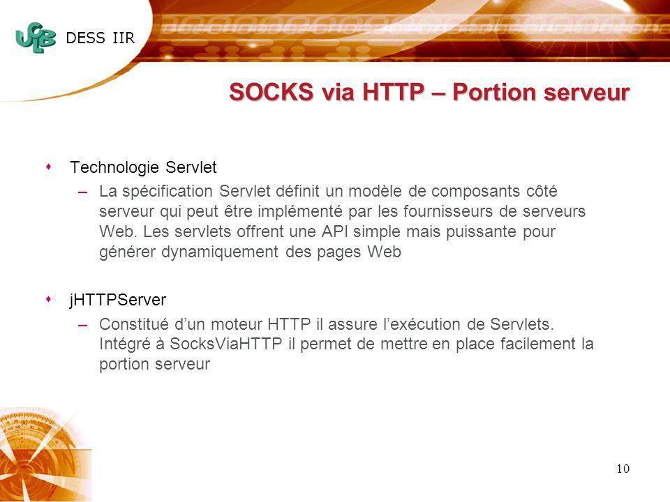 DESS IIR 10 SOCKS via HTTP – Portion serveur sTechnologie Servlet –La spécification Servlet définit un modèle de composants côté serveur qui peut être implémenté par les fournisseurs de serveurs Web.