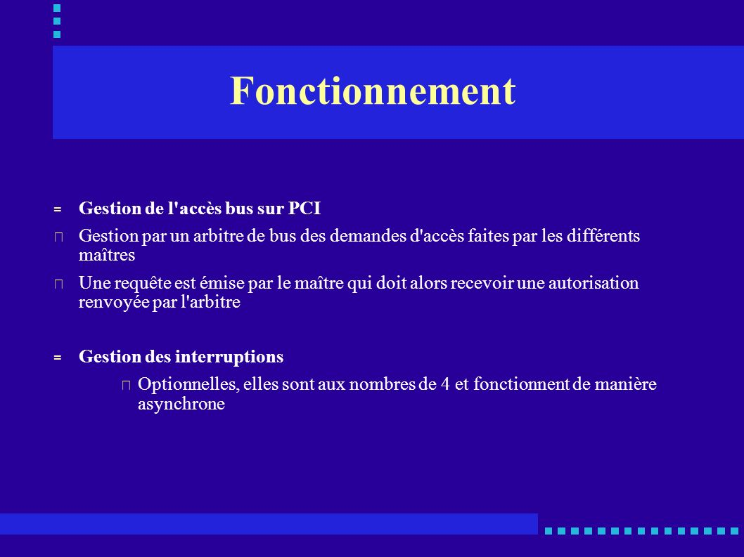 Fonctionnement = Gestion de l'accès bus sur PCI • Gestion par un arbitre de bus des demandes d'accès faites par les différents maîtres • Une requête e