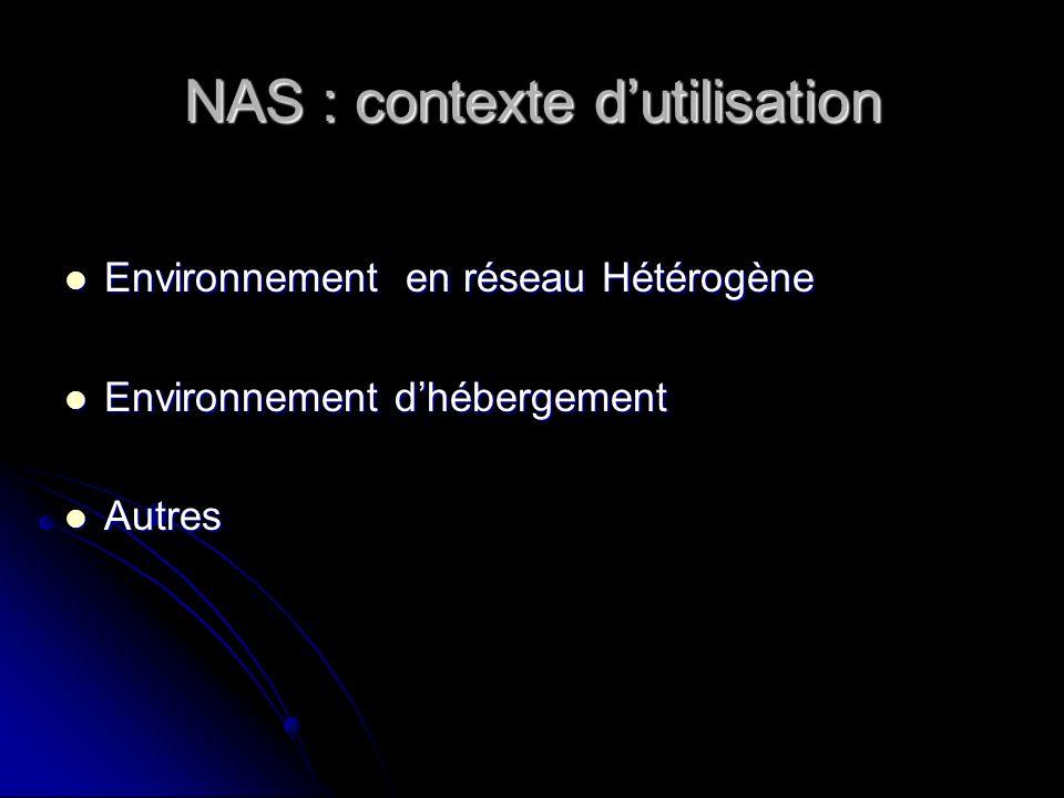 NAS : contexte dutilisation Environnement en réseau Hétérogène Environnement en réseau Hétérogène Environnement dhébergement Environnement dhébergemen