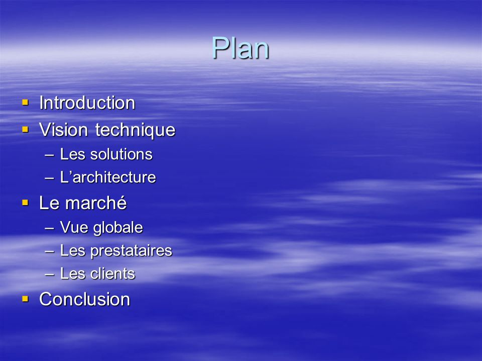 Plan Introduction Introduction Vision technique Vision technique –Les solutions –Larchitecture Le marché Le marché –Vue globale –Les prestataires –Les clients Conclusion Conclusion
