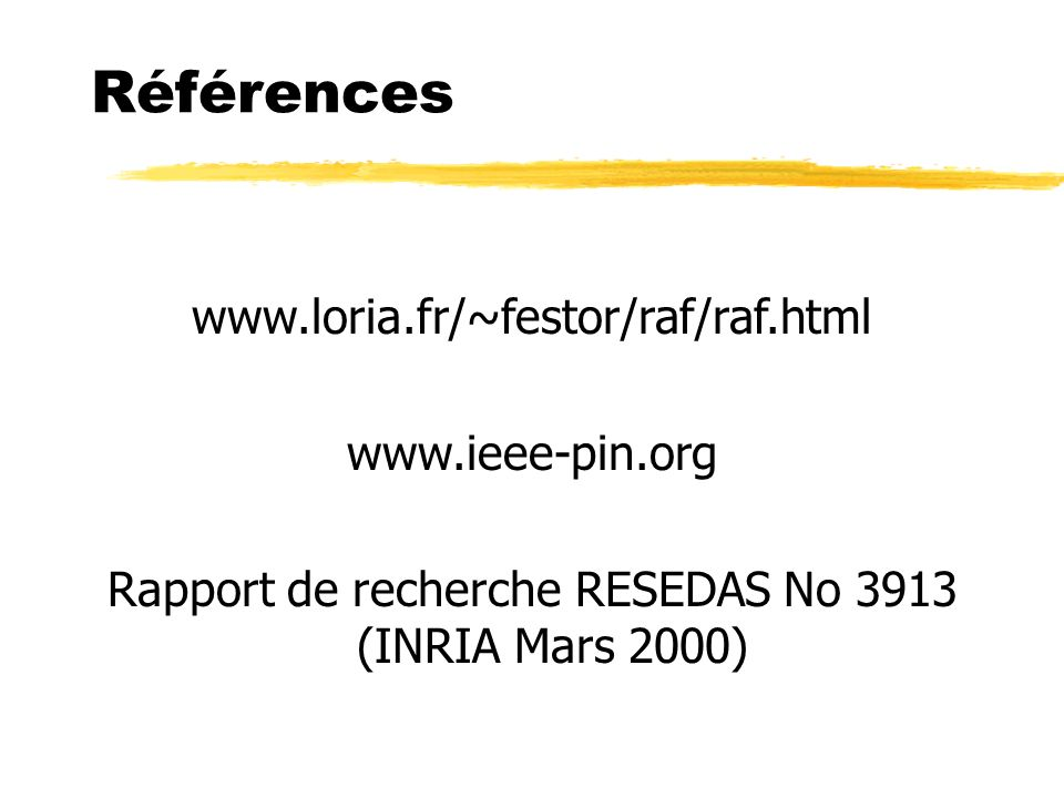 www.loria.fr/~festor/raf/raf.html www.ieee-pin.org Rapport de recherche RESEDAS No 3913 (INRIA Mars 2000) Références