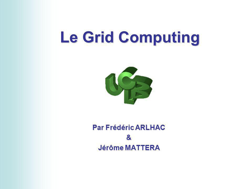 Le Grid Computing Par Frédéric ARLHAC & Jérôme MATTERA