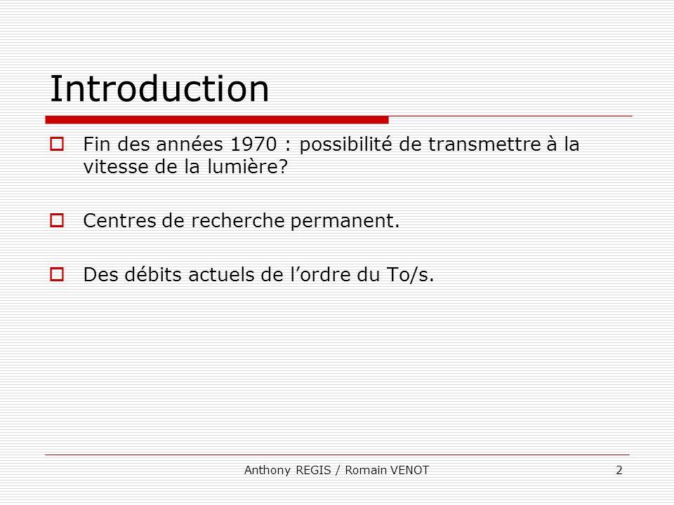 Anthony REGIS / Romain VENOT2 Introduction Fin des années 1970 : possibilité de transmettre à la vitesse de la lumière? Centres de recherche permanent