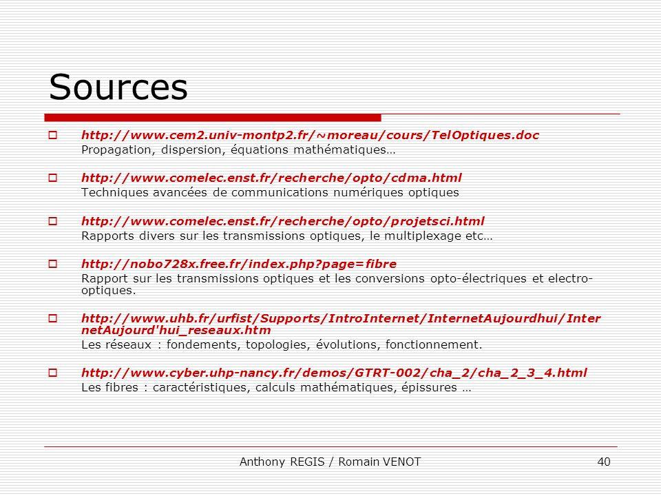 Anthony REGIS / Romain VENOT40 Sources http://www.cem2.univ-montp2.fr/~moreau/cours/TelOptiques.doc Propagation, dispersion, équations mathématiques…