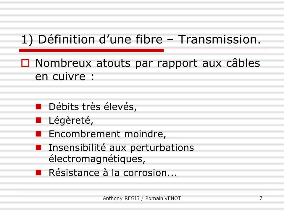 Anthony REGIS / Romain VENOT8 1) Définition dune fibre – Transmission.
