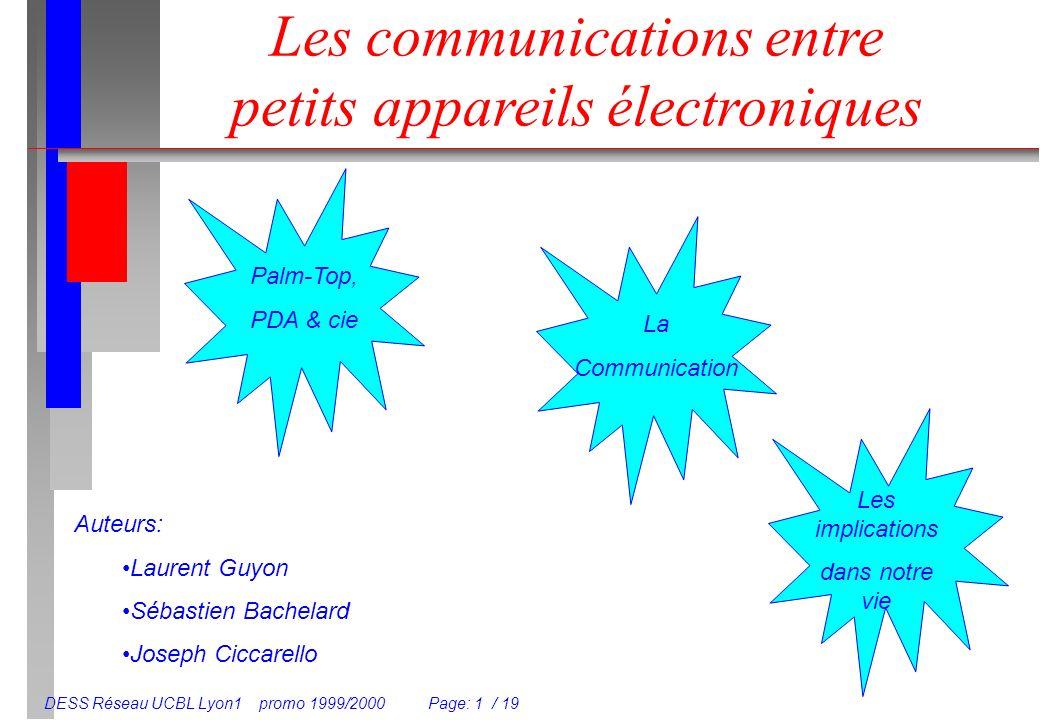 DESS Réseau UCBL Lyon1 promo 1999/2000 Page: 1 / 19 Les communications entre petits appareils électroniques Auteurs: Laurent Guyon Sébastien Bachelard