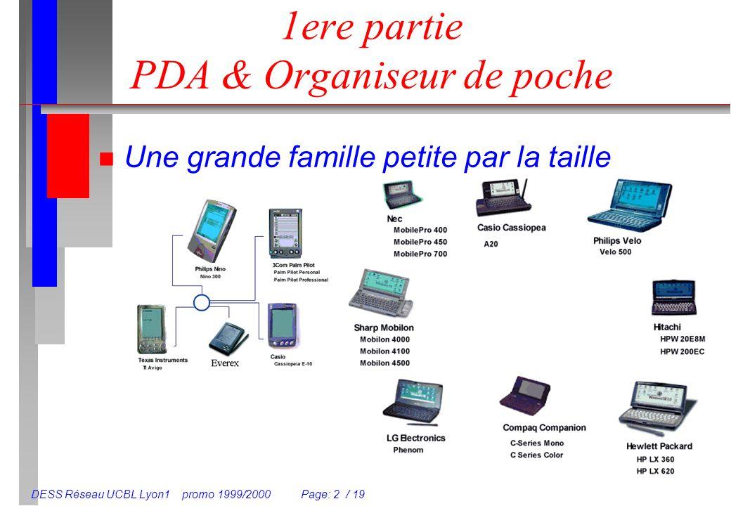 DESS Réseau UCBL Lyon1 promo 1999/2000 Page: 13 / 19 Comparatif IrDA Vs Bluetooth n IrDA Pas de perturbations electromagnétiques Point à point seulement hôpitaux n Bluetooth Pico-réseaux, Diffusion Passe au travers des murs Entreprises