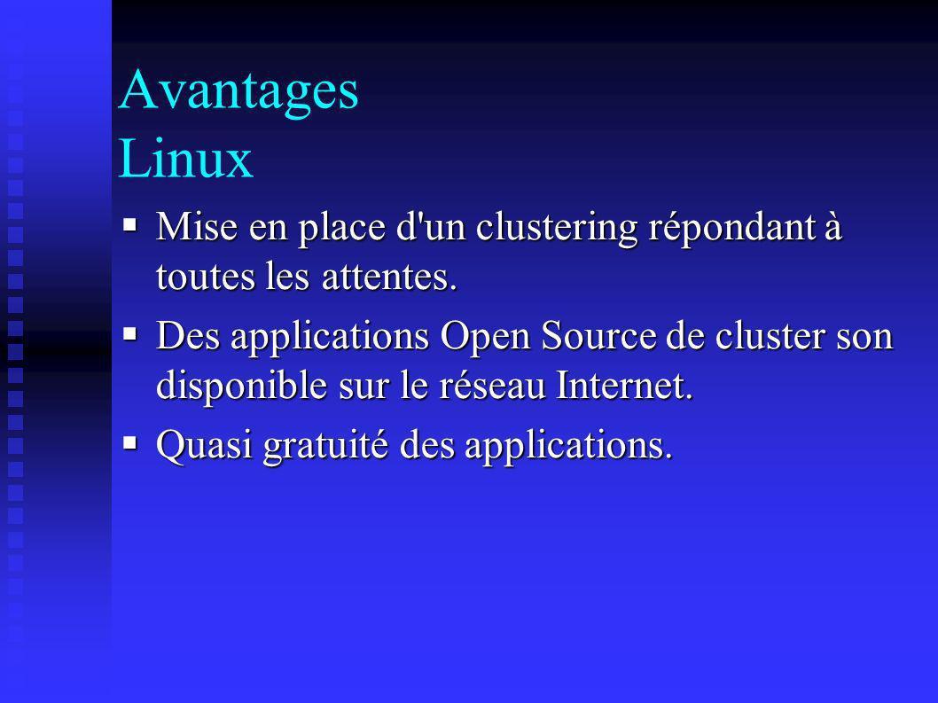 Avantages Linux Mise en place d'un clustering répondant à toutes les attentes. Mise en place d'un clustering répondant à toutes les attentes. Des appl