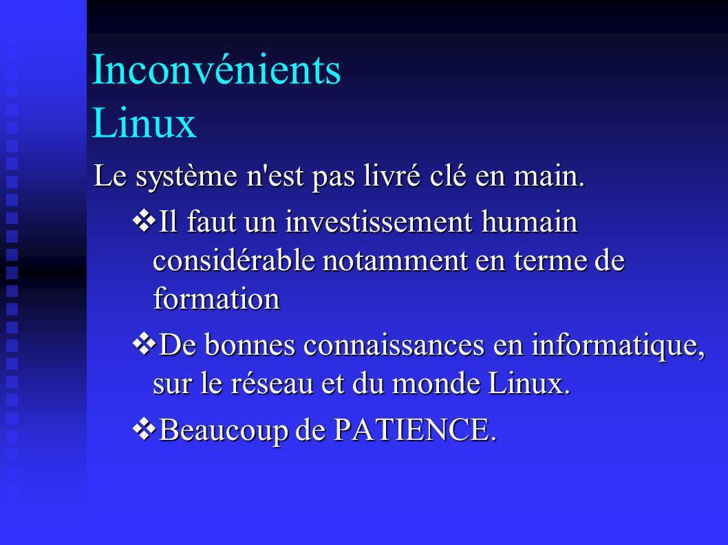Inconvénients Linux Le système n'est pas livré clé en main. Il faut un investissement humain considérable notamment en terme de formation Il faut un i