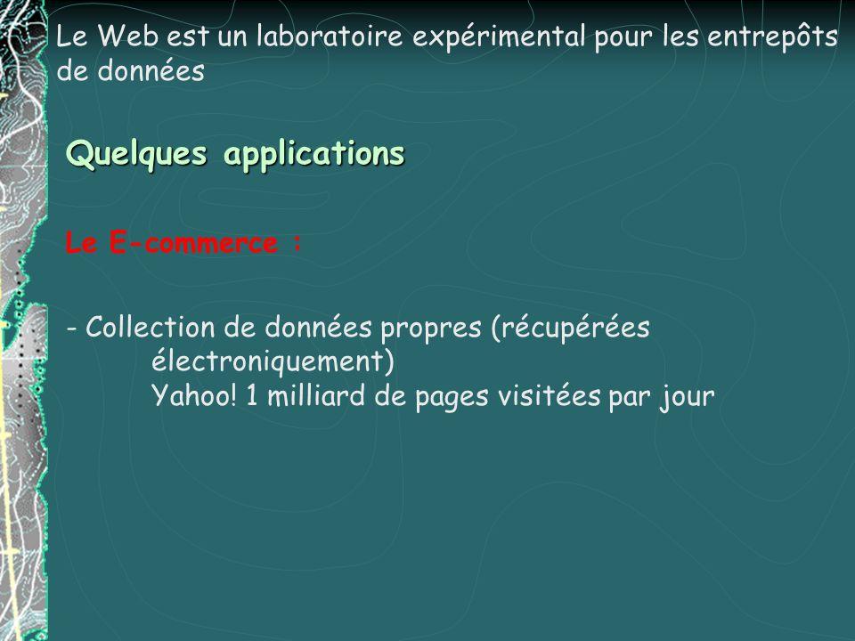Le E-commerce : - Collection de données propres (récupérées électroniquement) Yahoo! 1 milliard de pages visitées par jour Le Web est un laboratoire e