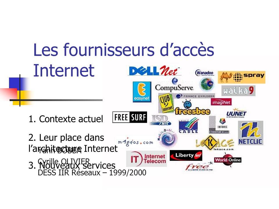 Les fournisseurs daccès Internet Yann BOBBA Cyrille OLIVIER DESS IIR Réseaux – 1999/2000 1.