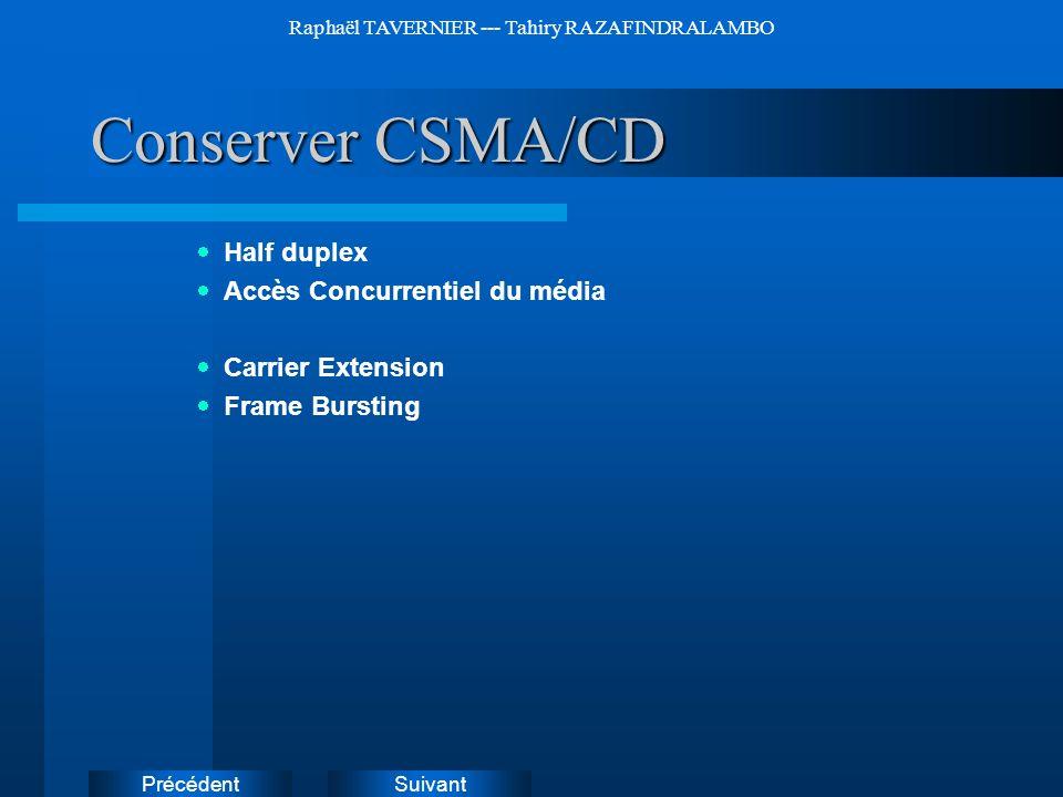 SuivantPrécédent Raphaël TAVERNIER --- Tahiry RAZAFINDRALAMBO Conserver CSMA/CD Half duplex Accès Concurrentiel du média Carrier Extension Frame Burst