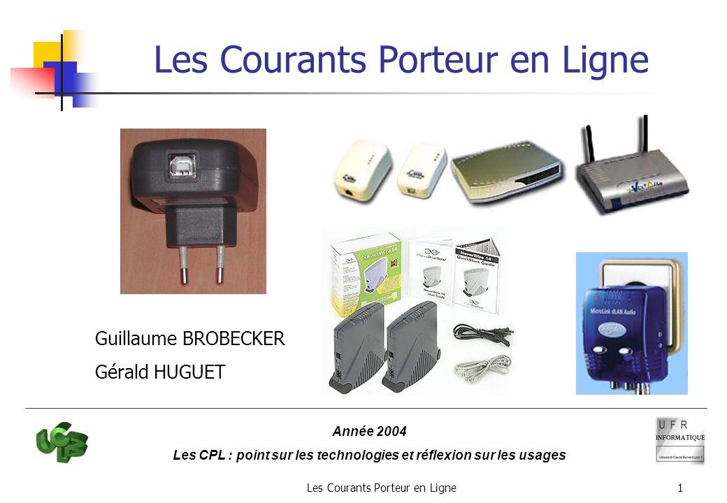 Les Courants Porteur en Ligne1 Guillaume BROBECKER Gérald HUGUET Année 2004 Les CPL : point sur les technologies et réflexion sur les usages