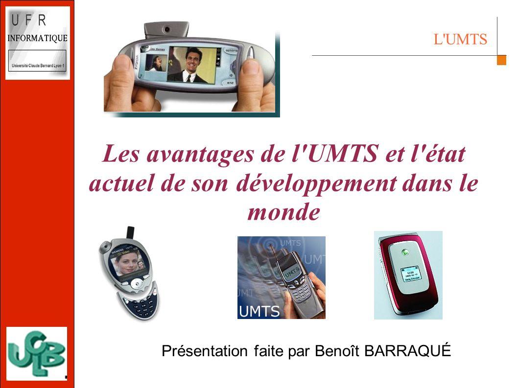 L UMTS 2002 10 avril 2003 Les avantages de l UMTS et l état actuel de son développement dans le monde Présentation faite par Benoît BARRAQUÉ