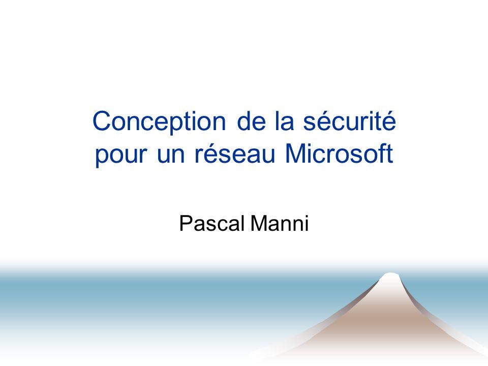 Conception de la sécurité pour un réseau Microsoft Pascal Manni