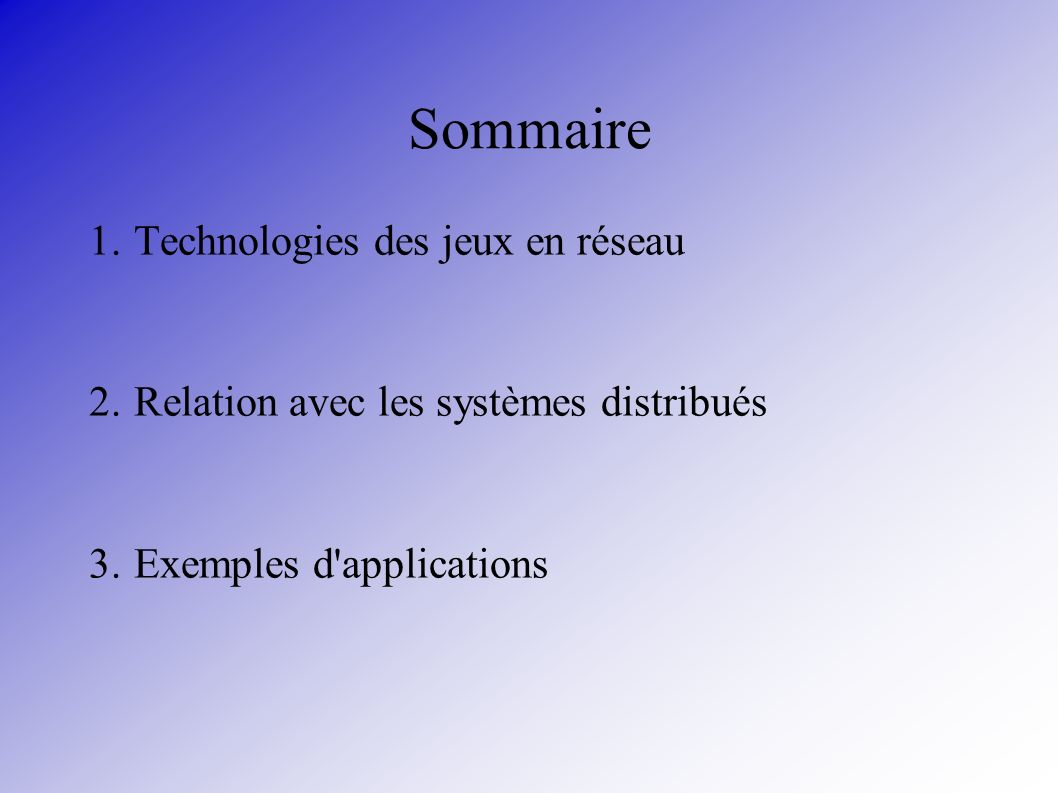Sommaire 1. Technologies des jeux en réseau 2. Relation avec les systèmes distribués 3. Exemples d'applications