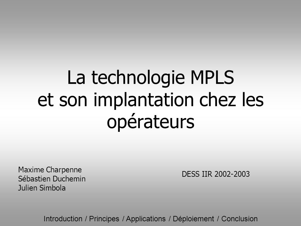 Introduction / Principes / Applications / Déploiement / Conclusion La technologie MPLS et son implantation chez les opérateurs Maxime Charpenne Sébast