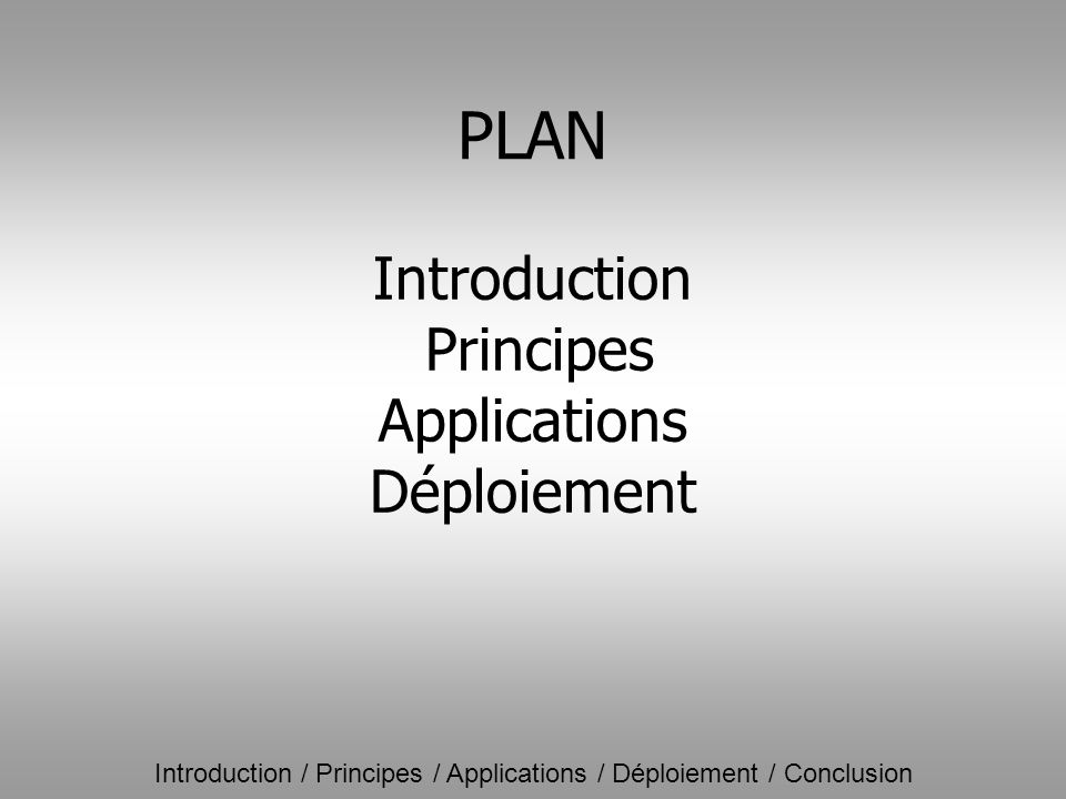 Introduction / Principes / Applications / Déploiement / Conclusion Introduction Principes Applications Déploiement PLAN